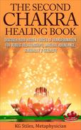The Second Chakra Healing Book - Discover Your Hidden Forces of Transformation for Robust Relationships, Material Abundance, Sensuality & Sexuality