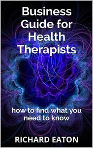Business Guide for Health Therapists: How to Find What You Need to Know