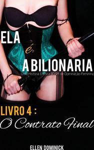 O Contrato Final (Ela é a Bilionária: Uma História Erótica BDSM de Dominação Feminina)