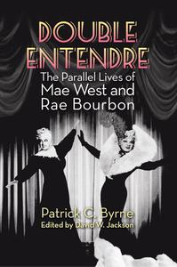 Double Entendre: The Parallel Lives of Mae West and Rae Bourbon