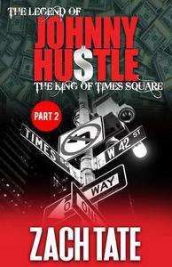 The Legend of Johnny Hustle: The King of Times Square (Part 2)