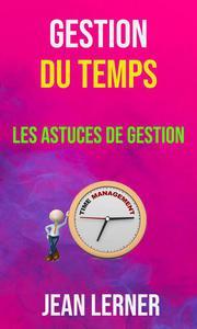 Gestion Du Temps : Les Astuces De Gestion
