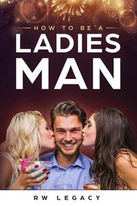 How To Be A Ladies Man