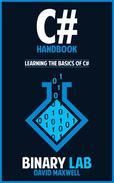 C# Programming Handbook: Learn the Basics of C# Programming in 2 Weeks