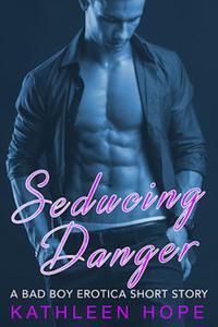 Seducing Danger: A Bad Boy Erotica Short Story