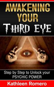 Awakening Your Third Eye: Step by Step to Unlock your Psychic Power