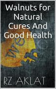 Walnuts for Natural Cures And Good Health