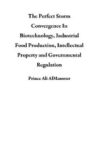 The Perfect Storm Convergence In Biotechnology, Industrial Food Production, Intellectual Property and Governmental Regulation