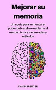 Mejorar su memoria: Una guía para aumentar el poder del cerebro mediante el uso de técnicas avanzadas y métodos