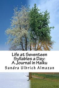 Life at Seventeen Syllables a Day: A Journal in Haiku