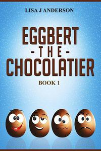 Eggbert The Chocolatier Book 1