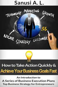 How to Take Action Quickly & Achieve Your Business Goals Fast