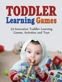 Toddler Learning Games: 23 Innovative Toddler Learning Games, Activities and Toys