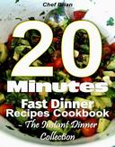 20 Minutes Fast Dinner Recipes Cookbook - The Instant Dinner Collection