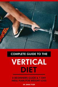Complete Guide to the Vertical Diet: A Beginners Guide & 7-Day Meal Plan for Weight Loss.