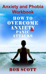 Anxiety and Phobia Workbook: How to Overcome Anxiety and Panic Attacks