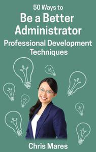 50 Ways to Be a Better Administrator: Professional Development Techniques