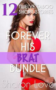 Forever His Brat Bundle Twelve Taboo Short Stories