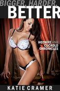 Bigger, Harder, Better (Hotwife and Cuckold Interracial Erotica Stories)