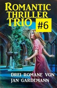 Romantic Thriller Trio #6: Drei Romane