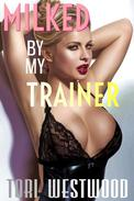 Milked By My Trainer