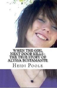 When The Girl Next Door Kills : The True Story of Alyssa Bustamante