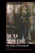 In An Iron Cage - The Magic of Steampunk