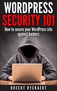 WordPress Security 101 - How to secure your WordPress site against hackers