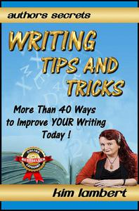Writing Tips And Tricks - More Than 40 Ways to Improve YOUR Writing Today!