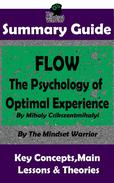 Summary Guide: Flow: The Psychology of Optimal Experience: by Mihaly Csikszentmihalyi | The Mindset Warrior Summary Guide