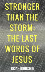 Stronger Than the Storm - The Last Words of Jesus