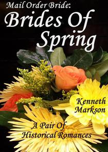 Mail Order Bride: Brides Of Spring: A Pair Of Historical Romances