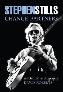 Stephen Stills: Change Partners: The Definitive Biography