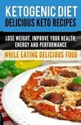 Ketogenic Diet: Delicious Keto Recipes, Lose Weight, Improve Your Health, Energy and Performance  While Eating Delicious Food.
