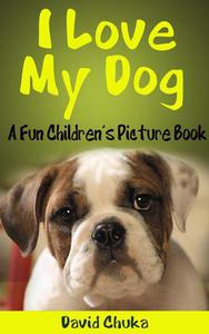 I Love My Dog - Fun Children's Picture Book with Cartoon Images and Amazing Photos of Dogs