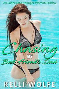 Chasing My Best Friend's Dad: An Older Man Younger Woman Erotica