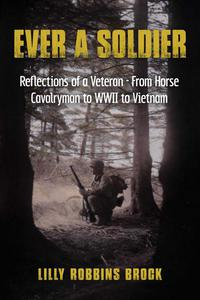 Ever A Soldier: Reflections of a Veteran - From Horse Cavalryman to WWII to Vietnam