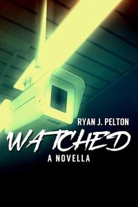 Watched: A Novella of Suspense