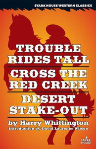 Trouble Rides Tall / Cross the Red Creek / Desert Stake-Out