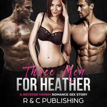 Three Men for Heather: A Reverse Harem Romance Sex Story