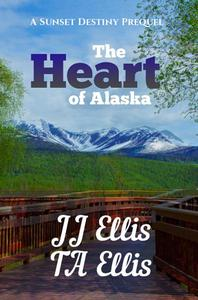 The Heart of Alaska - Sunset Destiny Romance Prequel