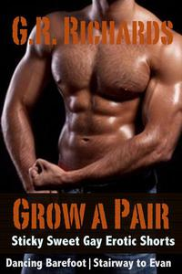 Grow A Pair: Sticky Sweet Gay Erotic Shorts