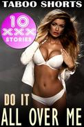 Do It All Over Me (10 Story Taboo Bundle Family Sex Virgin First Time Mommy Son Boxed Set MILF Cougar Incest)