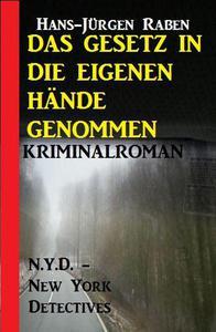 Das Gesetz in die eigenen Hände genommen: N.Y.D. - New York Detectives Kriminalroman