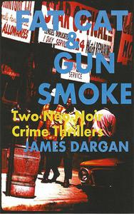 Fat Cat & Gun Smoke: Two Neo-Noir Crime Thrillers