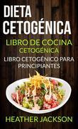 Dieta Cetogénica: Libro De Cocina Cetogénica - Libro Cetogénico Para Principiantes