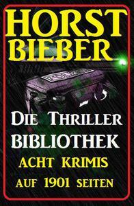 Die Horst Bieber Thriller Bibliothek - Acht Krimis auf 1901 Seiten