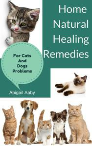 Home Natural Healing Remedies For Cats And Dogs Problems