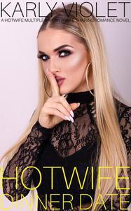 Hotwife Dinner Date - A Hotwife Multiple Partner Wife Sharing Romance Novel