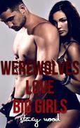 Werewolves Love Big Girls (Erotic Romance, BBW, Werewolf, First Time)